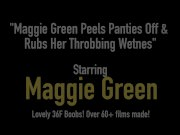 Maggie Green Peels Panties Off & Rubs Her Throbbing Wetness!